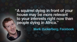 "Mark Zuckerberg's quote on personalization ""A squirrel dying in front of your house may be more relevance to your interests right now than people dying in Africa."""