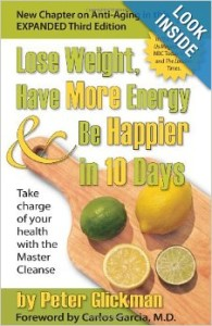 Lose Weight, Have More Energy and Be Happier in 10 Days: Take Charge of Your Health with the Master Cleanse by Peter Glickman