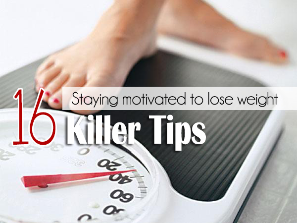 Staying motivated to lose weight - 16 killer tips