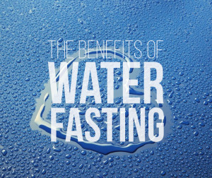 Benefits of Water Fasting